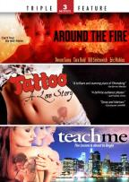 Around the Fire/Tattoo: A Love Story/Teach Me