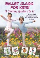 Ballet Class for Kids!: A Fantasy Garden I & II