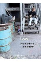 Low - You May Need A Murderer