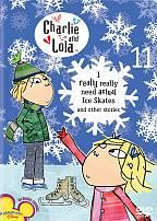 Charlie and Lola, Vol. 11: I Really Really Need Actual Ice Skates and Other Stories