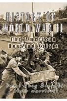 History Of World War II - The American Housing Crisis
