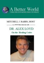 Better World - The Healing Codes with Dr. Alex Loyd