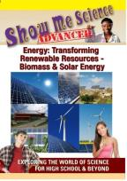Show Me Science Advanced: Energy - Transforming Renewable Resources: Biomass &amp; Solar Energy