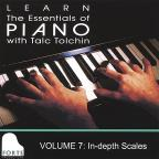 Learn the Essentials of Piano with Talc Tolchin, Vol. 7: In - Depth Scales