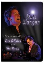 Matt Morgan - In Concert with Vito DiSalvo & We Three