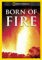 National Geographic Video - Born of Fire