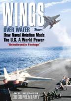 Wings Over Water: How Naval Aviation Made The U.S. A World Power