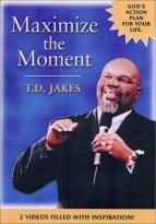 T.D. Jakes - Maximize the Moment
