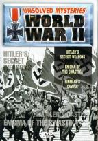 Unsolved Mysteries Of World War II - Vol. 4 - Hitler's Secret Waepon/Enigma Of The Swastika/Himmler's Castle