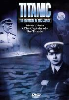 Titanic: The Mystery & The Legacy - Edward J. Smith Captain Of The Titanic
