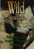 Wild Venezuela: Strategies for Animal Survival, Vol. 2