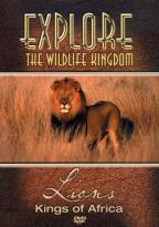 Explore the Wildlife Kingdom - Lions: Kings of Africa