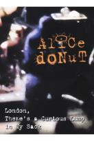 Alice Donut - London, There's A Curious Lump in My Sack