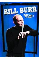 Bill Burr - Why Do I Do This?