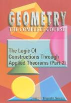 Geometry - The Complete Course - Lesson 27: Logic of Constructions Through Applied Theorems (Part 2)