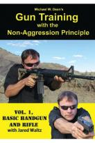 Michael W. Dean's Gun Training with the Non - Aggression Principle, Vol. 1: Basic Handgun and Rifle