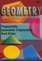 Geometry - The Complete Course - Lesson 15: Trapezoids, Isosceles Trapezoids, and Kites