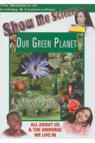 Show Me Science: Our Green Planet
