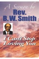 B.W. Smith Sermons - I Can't Stop Loving You
