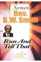 B.W. Smith Sermons - Run and Tell That