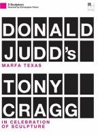 Donald Judd's Marfa Texas/Tony Cragg: In Celebration of Sculpture