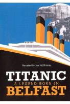 Titanic: A Legend Born in Belfast