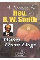 B.W. Smith Sermons - Watch Them Dogs
