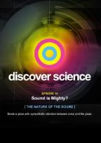 Discover Science: Sound Is Mighty? - The Nature of the Sound