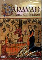 Caravan - A Knight in London