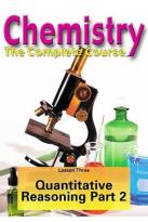 Chemistry - The Complete Course - Lesson 3: Quantitative Reasoning in Life and Chemistry - Part 2
