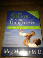 Meg Meeker M.D.: Strong Fathers, Strong Daughters - Small Group DVD Study