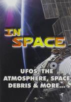 In Space: UFOs, the Atmosphere, Space Debris & More...