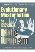 Evolutionary Masturbation: An Intimate Guide To The Male Orgasm