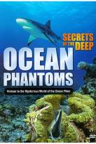Secrets Of The Deep - Ocean Phantoms