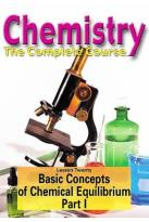 Chemistry - The Complete Course - Lesson 20: Basic Concepts of Chemical Equilibrium (Part 1)