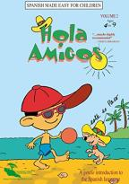 Hola Amigos: Spanish Made Easy for Children - Vol. 2