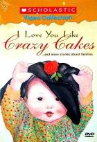 I Love you like Crazy Cakes...and More Stories About Families