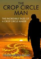 Crop Circle Man: The Incredible Tales of a Crop Circle Maker
