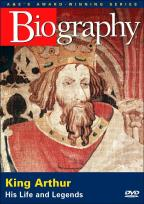 Biography: King Arthur - His Life and Legends