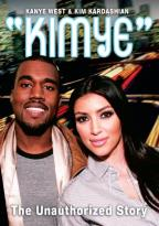 Kanye West & Kim Kardashian: Kimye - The Unauthorized Story