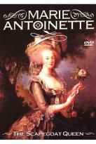 Marie Antoinette: The Scapegoat Queen
