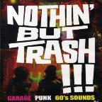 Nothin' But Trash!!! Garage Punk 60's Sound
