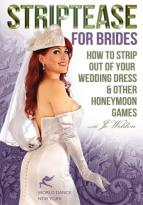 Jo Weldon: Striptease for Brides - How to Strip out of Your Wedding Dress & Other Honeymoon Games