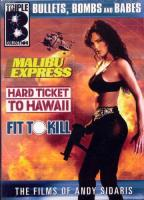 Triple B Collection - Malibu Express/Hard Ticket To Hawaii/Fit To Kill