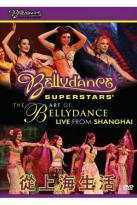 Bellydance Superstars: The Art of Bellydance - Live from Shanghai