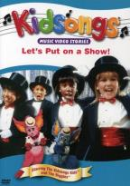 Kidsongs - Let's Put On A Show!