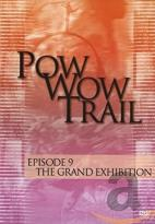 Pow Wow Trail - Episode 9: The Grand Exhibition