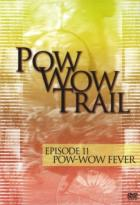 Pow Wow Trail - Episode 11: Pow Wow Fever
