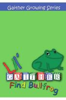 Lil' Gaither: Find Bullfrog