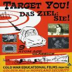 Target You! - Cold War Educational Films from the Golden Age of Homeland Security